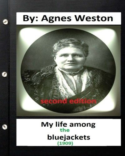 My Life Among the Bluejackets.(1909) by: Agnes: Weston, Agnes
