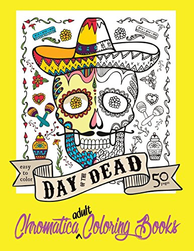 1: Day of the Dead Chromatica Adult Coloring Book: Volume One (Chromatica Adult Coloring Books) (...