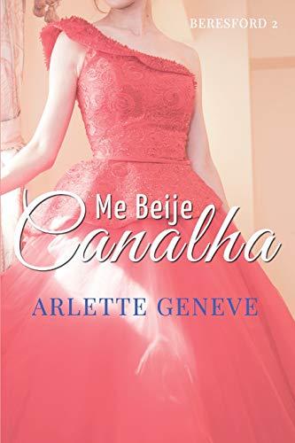 Me Beije, Canalha (Fam?lia Beresford) (Volume 2): Geneve, Arlette