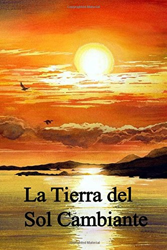 9781532820540: La Tierra del Sol Cambiante: The Land of the Changing Sun (Spanish edition)