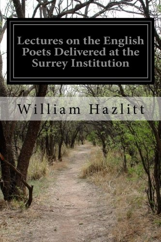 Lectures on the English Poets Delivered at: William Hazlitt
