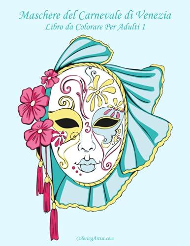 9781532822438: Maschere del Carnevale di Venezia Libro da Colorare Per Adulti 1 (Volume 1) (Italian Edition)