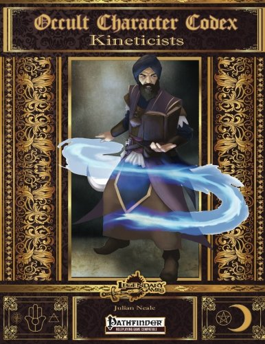 Occult Character Codex: Kineticists (Volume 6): Julian Neale