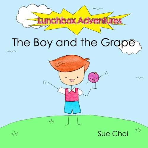 Lunchbox Adventures: The Boy and the Grape: Sue Choi