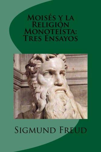 Moises y La Religion Monoteista: Tres Ensayos: Sigmund Freud