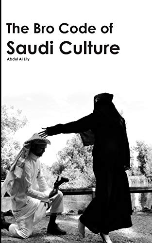 9781532830136: The Bro Code of Saudi Culture: 1234 Bite-Sized Explanations of how the Human Body Acts in Arabia