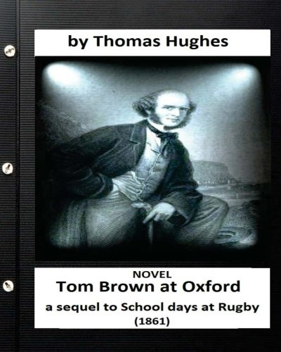 9781532830501: Tom Brown at Oxford: a sequel to School days at Rugby (1861) NOVEL (Original Version)