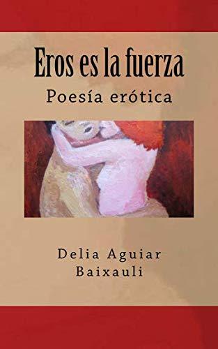 9781532832529: Eros es la fuerza: Poesía erótica (Spanish Edition)