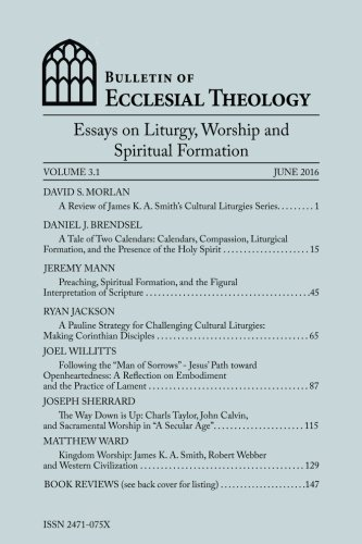 Bulletin of Ecclesial Theology, Vol. 3.1: Essays: Gerald Hiestand; Dave