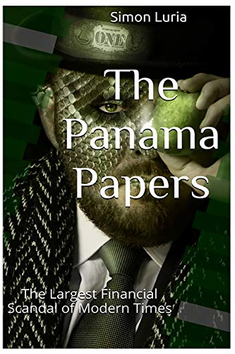 The Panama Papers: The Largest Financial Scandal of Modern Times (Volume 1): Simon Luria
