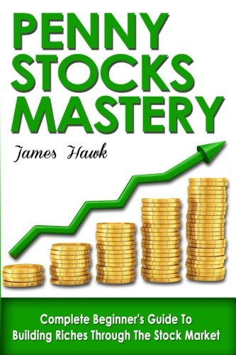 Penny Stocks: Complete Beginners Guide To Building Riches Through The Stock Market: James Hawk