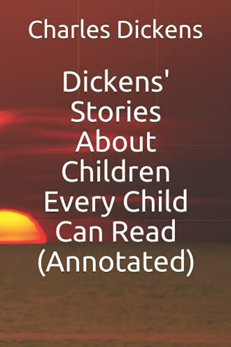 9781532851285: Dickens' Stories About Children Every Child Can Read (Annotated)
