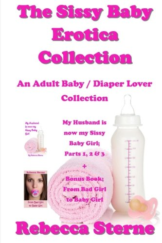 9781532851964: The Sissy Baby Erotica Collection: An Adult Baby / Diaper Lover Collection