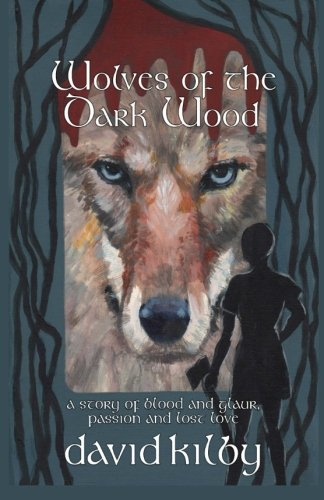 Wolves of the Dark Wood: A novel: Kilby, David