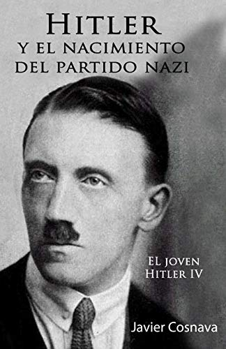 9781532852282: Hitler Y el Nacimiento del Partido Nazi: EL joven Hitler IV: Volume 4