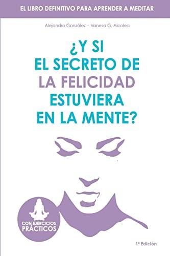9781532853463: Y si el secreto de la felicidad estuviera en la mente: El libro definitivo para aprender a meditar