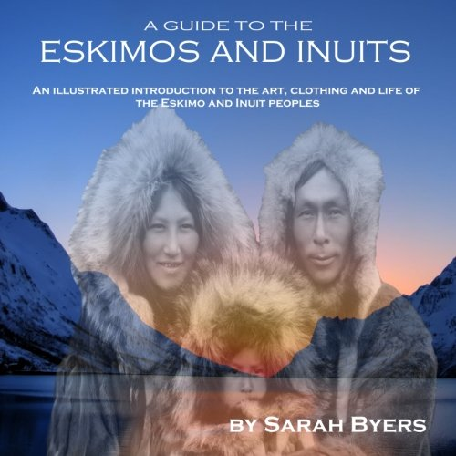 A Guide to the Eskimos and Inuits: Byers, Sarah