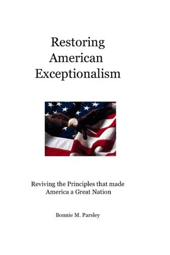 9781532859243: Restoring American Exceptionalism: Reviving the Principles that made America a Great Nation