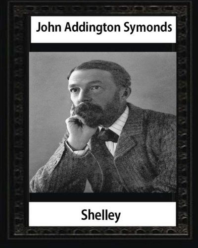 Shelley (1878), by John Addington Symonds and: John Addington Symonds,