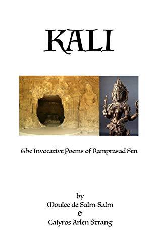 Kali: The Invocative Poems of Ramprasad Sen: Strang, Caiyros Arlen