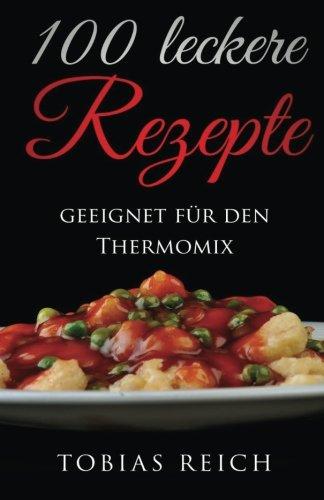 9781532860621: 100 leckere Rezepte: Geeignet für den Thermomix (German Edition)