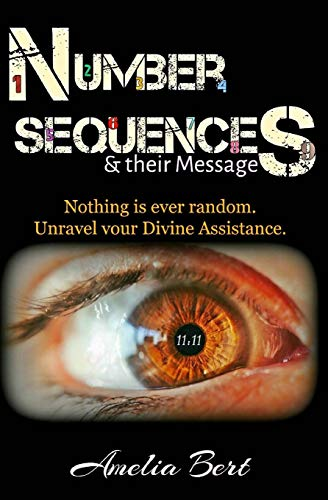 Number Sequences and their Messages: Unravel Divine Assistance: Amelia Bert