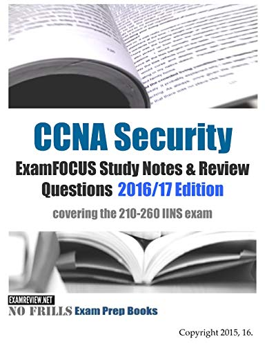 9781532861628: CCNA Security ExamFOCUS Study Notes & Review Questions 2016/17 Edition: covering the 210-260 IINS exam