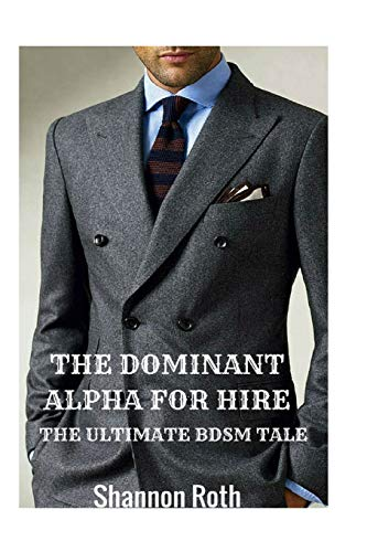 9781532863202: The Dominant Alpha For Hire: The Ultimate BDSM Tale