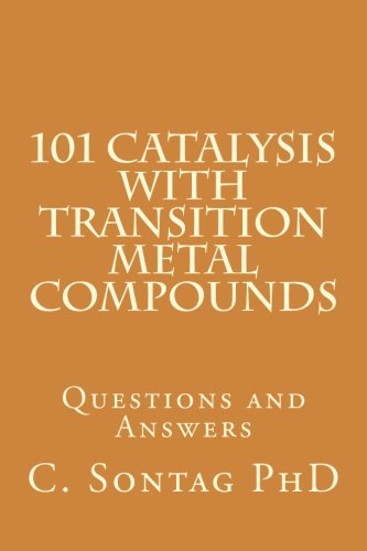 9781532863813: 101 Catalysis with Transition Metal Compounds: Understand catalytic cycles by four elemental steps (Advanced Inorganic Chemistry 101) (Volume 1)