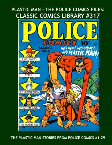 9781532863943: Plastic Man - The Police Comics Files: Classic Comics Library #317: First Of Three Giant Volumes Collecting His Complete Adventures From Police Comics ... From issues #1-29 --- All Stories - No Ads