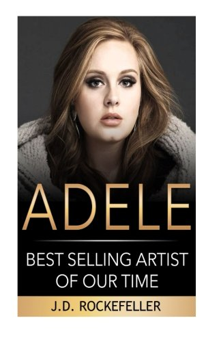 9781532864209: Adele: Best Selling Artist of our Time (J.D. Rockefeller)