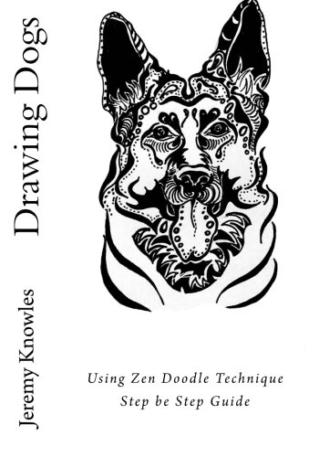 Drawing Dogs: Using Zen Doodle Technique Step be Step Guide: Jeremy Knowles