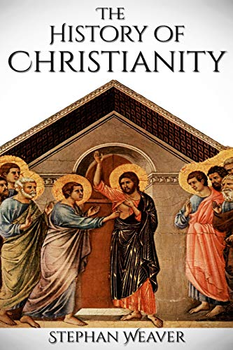9781532873713: History of Christianity: From Beginning to End (Constantinople - Church - Bible - Jesus - Religion - Catholic - Orthodox - Popes)