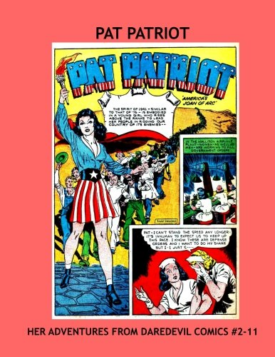 9781532886706: Pat Patriot: Her Complete Adventures From Daredevil Comics #2-11 -- All Stories - No Ads