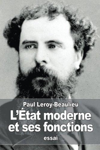L?État moderne et ses fonctions (French Edition): Paul Leroy-Beaulieu