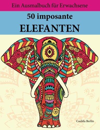 9781532889691: 50 imposante Elefanten zum Ausmalen und Relaxen: Malbuch für Erwachsene