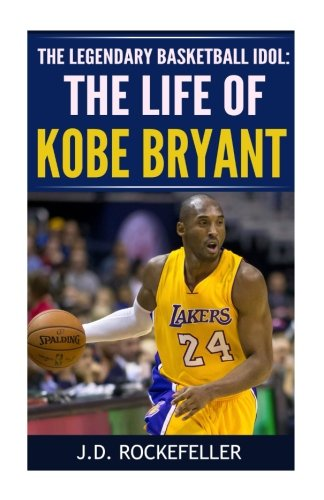 The Life of Kobe Bryant: The Legendary: Rockefeller, J. D.