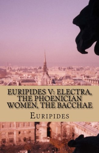 9781532892721: Euripides V: Electra, The Phoenician Women, The Bacchae