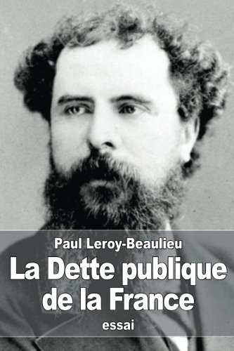 La Dette Publique de la France: Les: Paul Leroy-Beaulieu