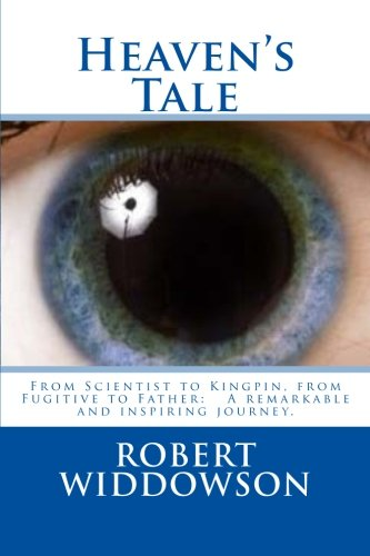 9781532896910: Heaven's Tale: From Scientist to Kingpin, from Fugitive to Father: A remarkable and inspiring journey.