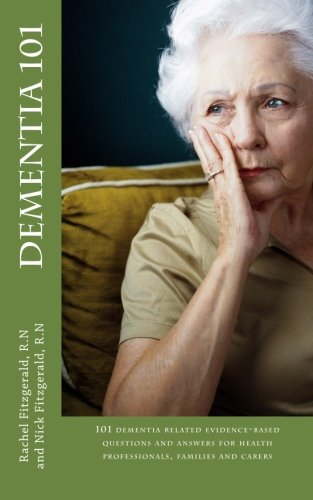 Dementia 101: 101 dementia related evidence-based questions and answers for health professionals, ...