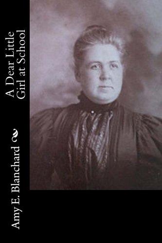 A Dear Little Girl at School: Blanchard, Amy E.