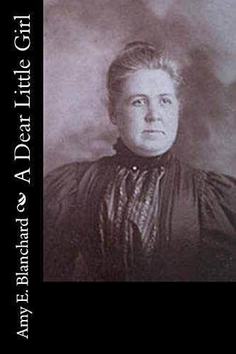 A Dear Little Girl (Paperback): Amy E Blanchard