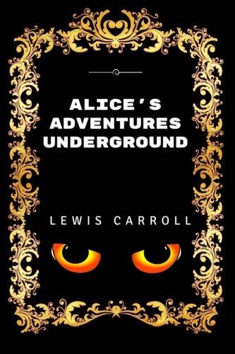 9781532902833: Alice's Adventures Underground: Premium Edition - Illustrated