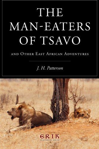 The Man-eaters of Tsavo: and Other East African Adventures: J. H. Patterson