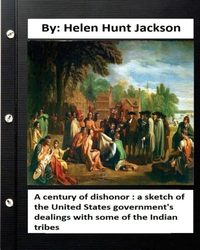 9781532910791: A century of dishonor : a sketch of the United States government's dealings with some of the Indian tribes