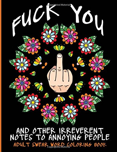 9781532911026: 1: Adult Swear Word Coloring Book : Fuck You & Other Irreverent Notes To Annoying People: 40 Sweary Rude Curse Word Coloring Pages To Calm You The ... (Adult Swear Word Coloring Books) (Volume 1)