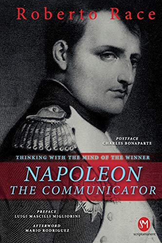 9781532917523: Napoleon the Communicator: Thinking with the mind of the winner