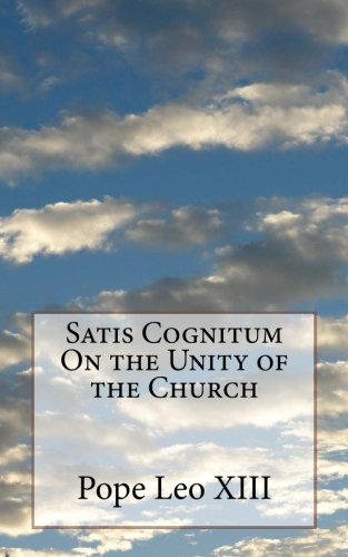 Satis Cognitum On the Unity of the: Leo XIII, Pope
