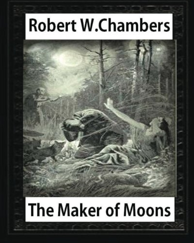 The Maker of Moons (1896), by Robert: Chambers, Robert W.
